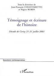 Témoignage et écriture de l'histoire : décade de Cerisy, 21-31 juillet 2001